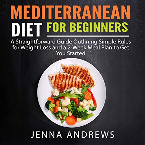 Mediterranean Diet for Beginners: A Straightforward Guide Outlining Simple Rules for Weight Loss and a 2-Week Meal Plan to Get You Started                   By:                                                                                                                                 Jenna Andrews                               Narrated by:                                                                                                                                 Jason Belvill                      Length: 3 hrs and 26 mins     21 ratings     Overall 5.0