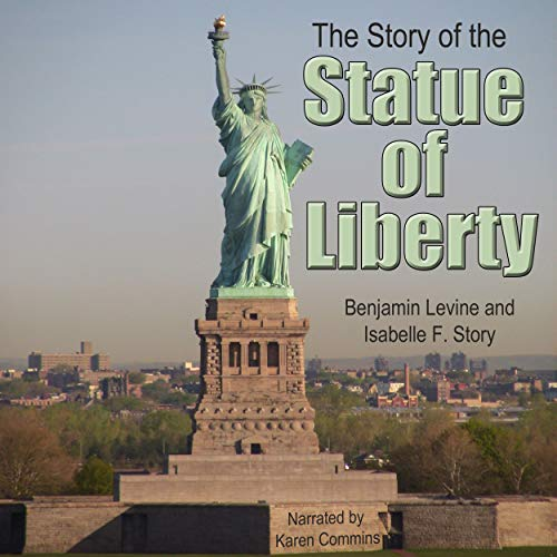The Story of the Statue of Liberty                   By:                                                                                                                                 Benjamin Levine,                                                                                        Isabell F. Story                               Narrated by:                                                                                                                                 Karen Commins                      Length: 33 mins     4 ratings     Overall 4.3