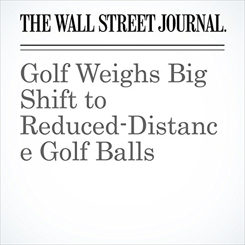 Golf Weighs Big Shift to Reduced-Distance Golf Balls copertina