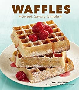 Waffles: Sweet, Savory, Simple by [Dawn Yanagihara, Lucy Schaeffer]