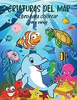 CRIATURAS DEL MAR Libro para colorear para niños: Libro para colorear de animales marinos para niños. La vida bajo el mar: libro para colorear de los niños del océano. Libro de actividades para niños pequeños, preescolares, niños y niñas.