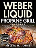 Weber Liquid Propane Grill Cookbook: The Ultimate Guide to Master Your Weber Grill with Flavorful Recipes and...