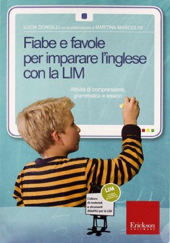 Fiabe e favole per imparare l inglese con la LIM. Attività di comprensione, grammatica e lessico. CD-ROM. Con libro