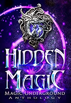 Hidden Magic (Magic Underground Anthologies Book 1) by [Melinda Kucsera, Joynell Schultz, Lee French, H.B. Lyne, Raven Oak, Alesha Escobar, Tiffany Shand, C.S. Johnson, Anela Deen, Erik Kort, Devorah Fox, Stephen Wallace, Gwendolyn Woodschild, Leah W. Van Dinther, Barbara Letson, C.K. Rieke, William C. Cronk, Majanka Verstraete, Toasha Jiordano, H.M. Jones, AR Johnston]
