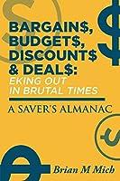 Bargains, Budgets, Discounts & Deals - Eking Out in Brutal Times: A Saver's Almanac