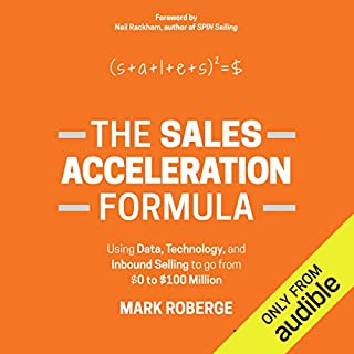 The Sales Acceleration Formula     Using Data, Technology, and Inbound Selling to Go from $0 to $100 Million              By:                                                                                                                                 Mark Roberge                               Narrated by:                                                                                                                                 Robert Feifar                      Length: 6 hrs and 24 mins     597 ratings     Overall 4.5
