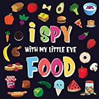 I Spy With My Little Eye - Food: A Wonderful Search and Find Game for Kids 2-4 - Can You Spot the Food That Starts With...?