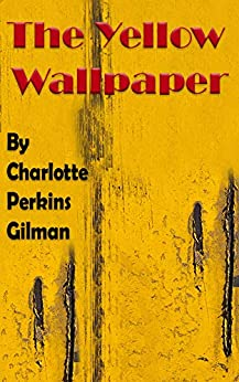 The Yellow Wallpaper: A short story by American writer ...