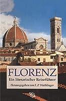 Florenz: Ein literarischer Reisefuehrer