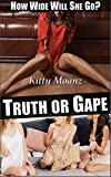 Truth or Gape: How Wide Will She Go?
