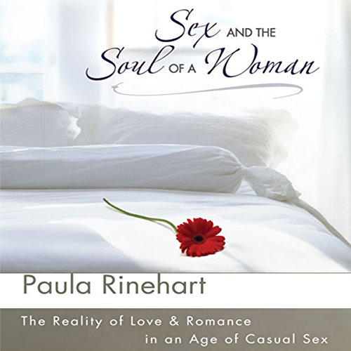 Sex and the Soul of a Woman     The Reality of Love and Romance in an Age of Casual Sex              By:                                                                                                                                 Paula Rinehart                               Narrated by:                                                                                                                                 Connie Wetzell                      Length: 4 hrs and 40 mins     16 ratings     Overall 4.0