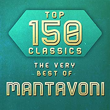 Top 150 Classics - The Very Best of Mantavoni