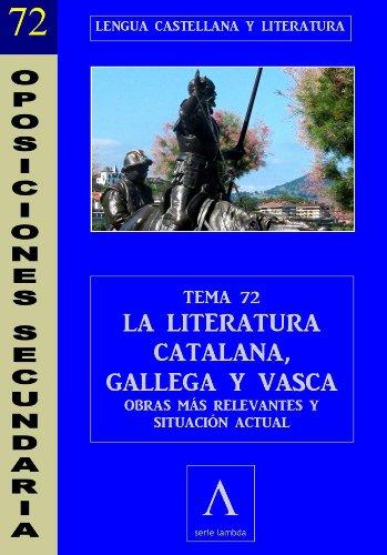 OPOSICIONES A PROFESOR DE SECUNDARIA (LENGUA). TEMA 72: LA LITERATURA CATALANA GALLEGA Y VASCA: OBRAS MÁS RELEVANTES Y SITUACIÓN ACTUAL