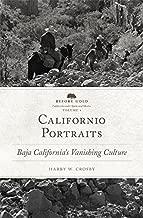 Californio Portraits: Baja California's Vanishing Culture (Before Gold: California under Spain and Mexico Series Book 4)