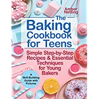 The Baking Cookbook for Teens: Simple Step-by-Step Recipes & Essential Techniques for Young Bakers. A Skill-Building Guide with Pictures (cookbooks for teens 1) Kindle Edition by Amber Netting for Free