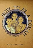 How to Be a Roman: A Day in the Life of a Roman Family