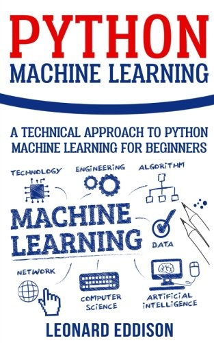 Python Machine Learning: A Technical Approach To Python Machine Learning For Beginners