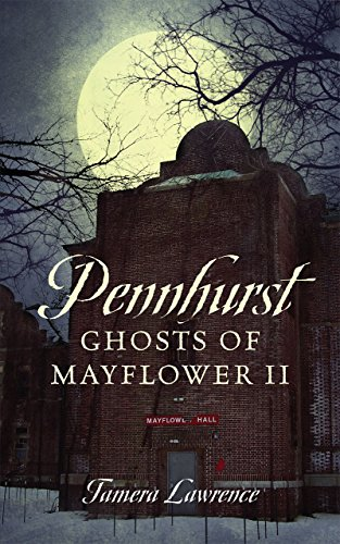 Pennhurst Ghosts of Mayflower II by [Tamera Lawrence]