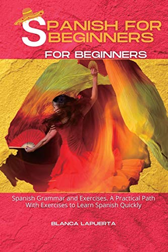 Spanish for Beginners: A Practical Path With Exercises to Learn Spanish Quickly