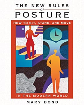 The New Rules of Posture  How to Sit Stand and Move in the Modern World