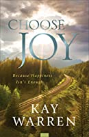 Choose Joy: Because Happiness Isn't Enough