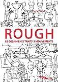 Rough - Le dessin en 2 traits 3 mouvements. Personnages, animaux, décors, objets...