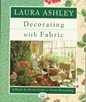 Laura Ashley Decorating With Fabric: A Room-by-Room Guide to Home Decorating