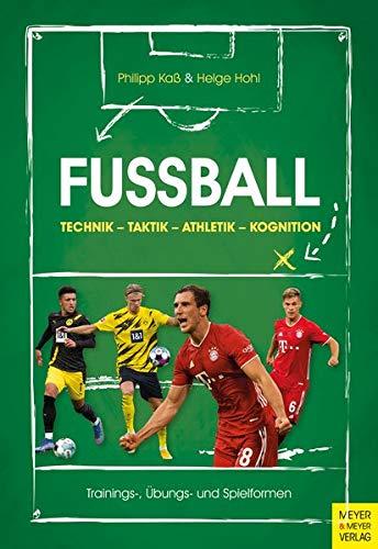 Fußball: Technik - Taktik - Athletik - Kognition: Trainings-, Übungs- und Spielformen