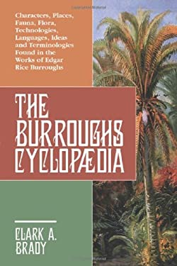 The Burroughs Encyclopaedia: Characters, Places, Fauna, Flora, Technologies, Languages, Ideas and Terminologies Found in the Works of Edgar Rice Burroughs
