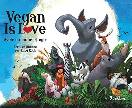 Vegan is love - Avoir du coeur et agir (French Edition)