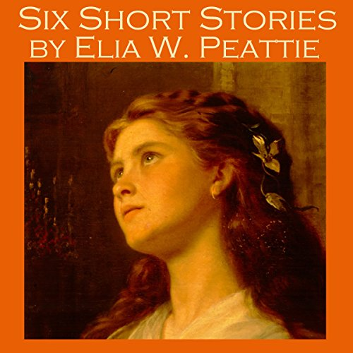 Six Short Stories by Elia W. Peattie audiobook cover art