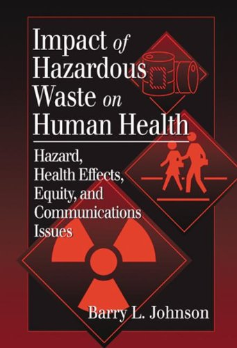 Impact of Hazardous Waste on Human Health: Hazard, Health Effects, Equity, and Communications Issues: Hazard, Health Effects, Equity, and Communication Issues