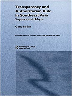 Transparency and Authoritarian Rule in Southeast Asia: Singapore and Malaysia (Routledge/City University of Hong Kong Southeast Asia Series Book 4)