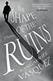The Shape of the Ruins: A Novel