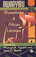 Nwanyibu: Woman Being and African Literature (Annual Selected Papers of the Ala, 1991/17.)