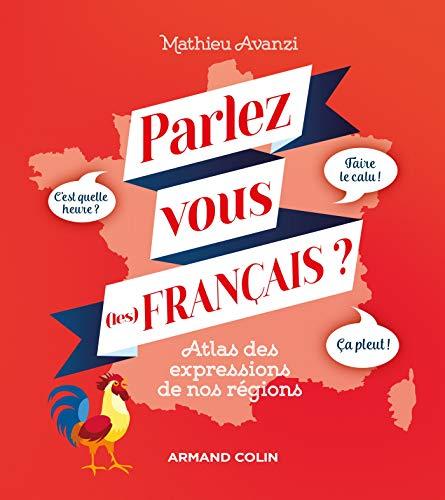 Parlez-vous (les) français ? Atlas des expressions de nos régions: Atlas des expressions de nos régions