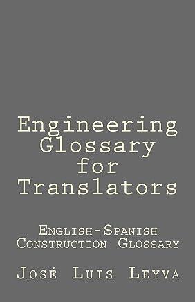 Engineering Glossary for Translators: English-Spanish Construction Glossary