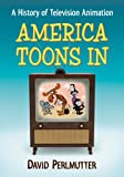 America Toons In: A History of Television Animation