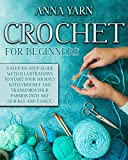 CROCHET FOR BEGINNERS: A STEP-BY-STEP GUIDE WITH ILLUSTRATIONS TO START YOUR JOURNEY WITH CROCHET AND TRANSFORM YOUR PASSION INTO ART QUICKLY AND EASILY