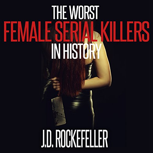 The Worst Female Serial Killers in History (J.D. Rockefeller's Book Club) audiobook cover art
