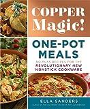 Copper Magic! One-Pot Meals: No-Fuss Recipes for the Revolutionary New Nonstick Cookware