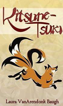 Kitsune-Tsuki (Kitsune Tales Book 1) by [Laura VanArendonk Baugh, R.H. Potter, Jess Jonsson, Amanda Irwin]