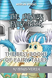 The Chinese Fairy Book: The Best Books Of Fairy Tales (Fairy Tales Childrens Books)