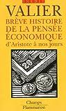 Brève histoire de la pensée économique d'Aristote à nos jours - Flammarion - 30/09/2005
