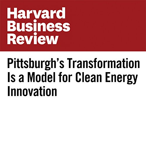 Pittsburgh's Transformation Is a Model for Clean Energy Innovation copertina