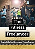 The Fitness Freelancer: How to Make Real Money as a Fitness Teacher (English Edition)