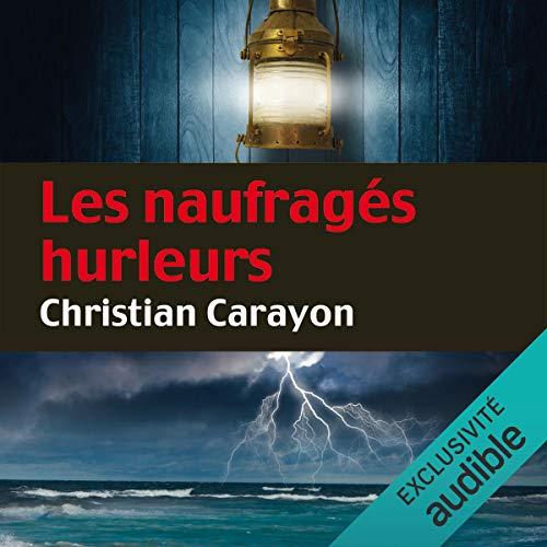 Les naufragés hurleurs Audiobook By Christian Carayon cover art