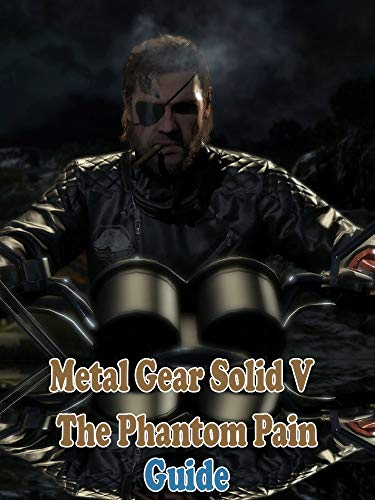 Metal Gear Solid V: The Phantom Pain The unofficial Guide & Walkthrough...