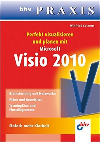 Perfekt visualisieren und planen mit Microsoft Visio 2010 (bhv Praxis)