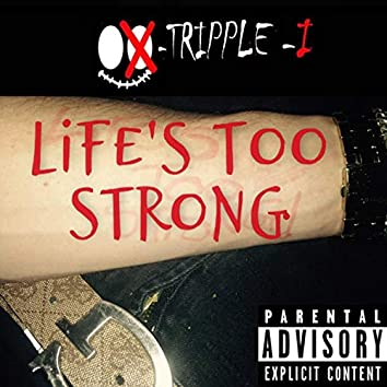 Life's Too Strong